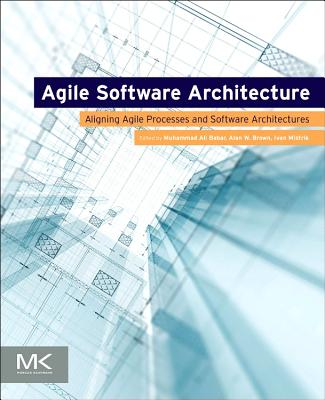 Agile Software Architecture By Babar, Muhammad Ali (EDT)/ Brown, Alan W. (EDT)/ Koskimies, Kai (EDT)/ Mistrik, Ivan (EDT)