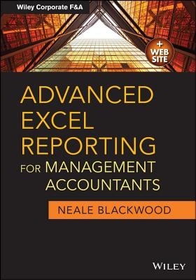 Advanced Excel Reporting for Management Accountants By Blackwood, Neale