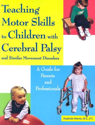 Teaching Motor Skills to Children With Cerebral Palsy And Similar Movement Disorders By Martin, Sieglinde